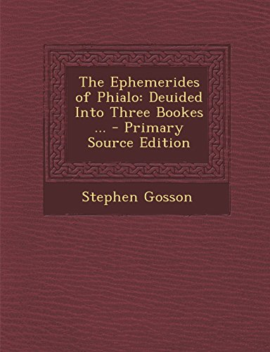 9781294707301: The Ephemerides of Phialo: Deuided Into Three Bookes ...