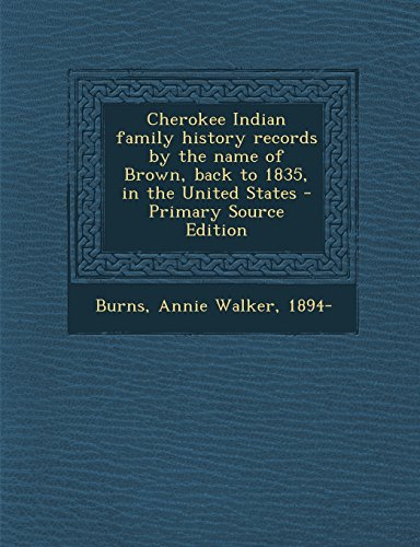 9781294707486: Cherokee Indian family history records by the name of Brown, back to 1835, in the United States
