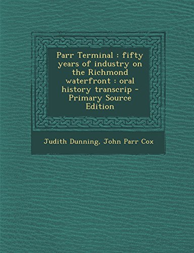 9781294711148: Parr Terminal: fifty years of industry on the Richmond waterfront : oral history transcrip