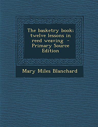 9781294713081: The basketry book; twelve lessons in reed weaving