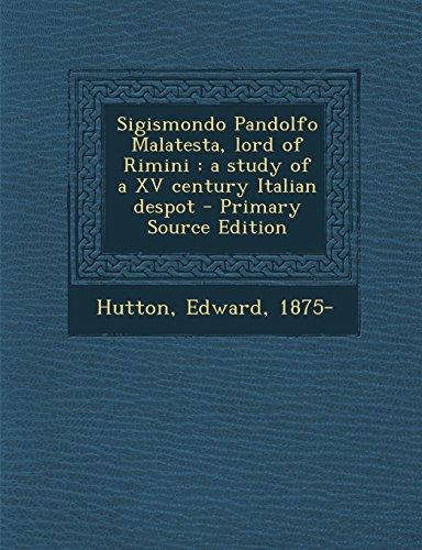9781294713432: Sigismondo Pandolfo Malatesta, lord of Rimini: a study of a XV century Italian despot