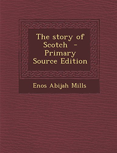 9781294714378: The story of Scotch - Primary Source Edition