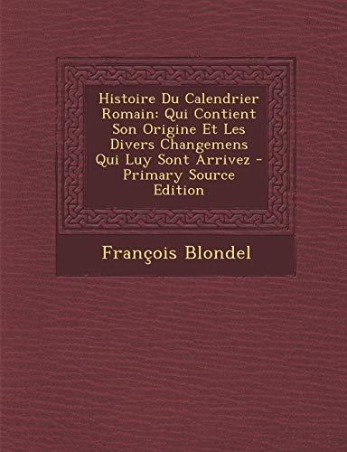 9781294716907: Histoire Du Calendrier Romain: Qui Contient Son Origine Et Les Divers Changemens Qui Luy Sont Arrivez (French Edition)