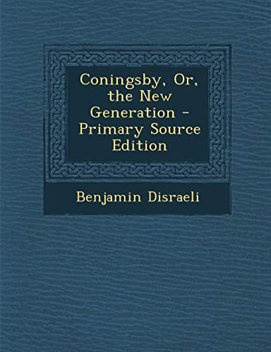 9781294717164: Coningsby, Or, the New Generation