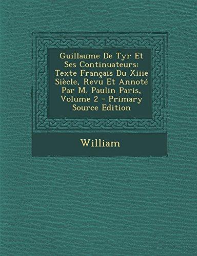9781294718222: Guillaume de Tyr Et Ses Continuateurs: Texte Francais Du Xiiie Siecle, Revu Et Annote Par M. Paulin Paris, Volume 2 - Primary Source Edition