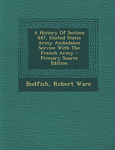 9781294721048: A History Of Section 647, United States Army Ambulance Service With The French Army