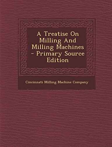 9781294721659: A Treatise on Milling and Milling Machines - Primary Source Edition