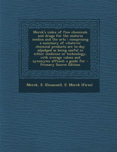 9781294722069: Merck's index of fine chemicals and drugs for the materia medica and the arts: comprising a summary of whatever chemical products are to-day adjudged values and synonyms affixed; a guide for