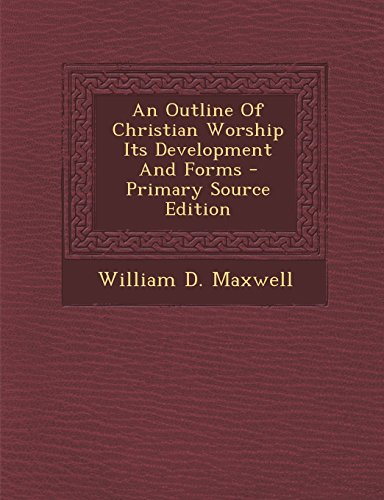 9781294722694: An Outline Of Christian Worship Its Development And Forms