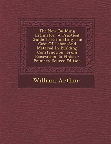 9781294723066: The New Building Estimator: A Practical Guide To Estimating The Cost Of Labor And Material In Building Construction, From Excavation To Finish