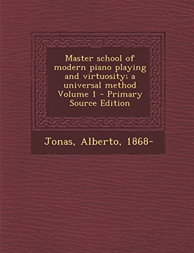 9781294723714: Master school of modern piano playing and virtuosity; a universal method Volume 1