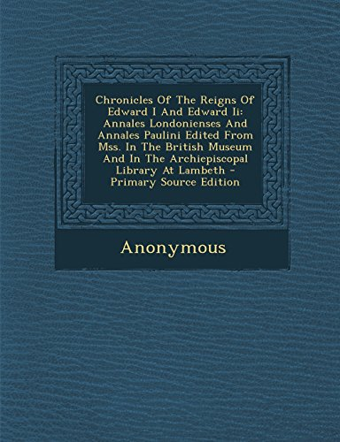 9781294724049: Chronicles Of The Reigns Of Edward I And Edward Ii: Annales Londonienses And Annales Paulini Edited From Mss. In The British Museum And In The Archiepiscopal Library At Lambeth