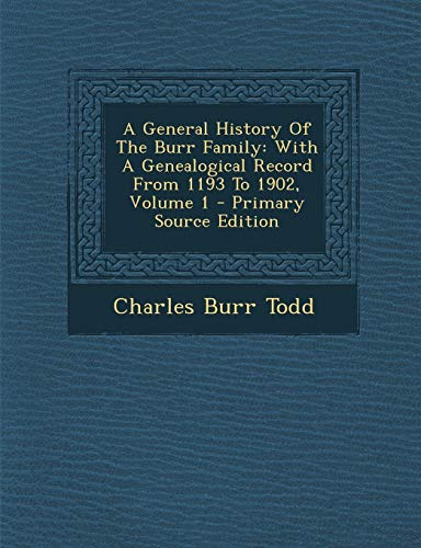 9781294724889: A General History Of The Burr Family: With A Genealogical Record From 1193 To 1902, Volume 1