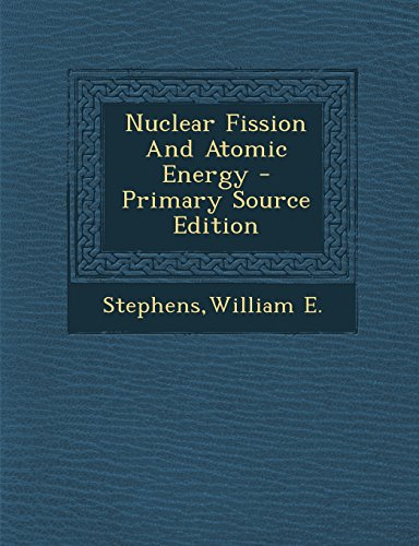 9781294725312: Nuclear Fission and Atomic Energy - Primary Source Edition