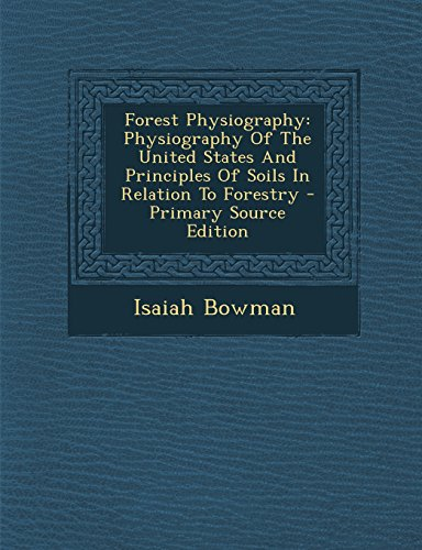 9781294727019: Forest Physiography: Physiography of the United States and Principles of Soils in Relation to Forestry - Primary Source Edition