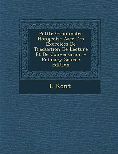 9781294727064: Petite Grammaire Hongroise Avec Des Exercices de Traduction de Lecture Et de Conversation