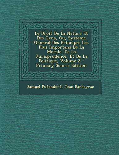 9781294728146: Le Droit de La Nature Et Des Gens, Ou, Systeme General Des Principes Les Plus Importans de La Morale, de La Jurisprudence, Et de La Politique, Volume 2