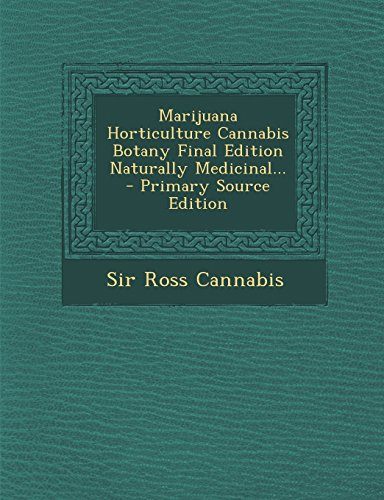 9781294730675: Marijuana Horticulture Cannabis Botany Final Edition Naturally Medicinal... - Primary Source Edition