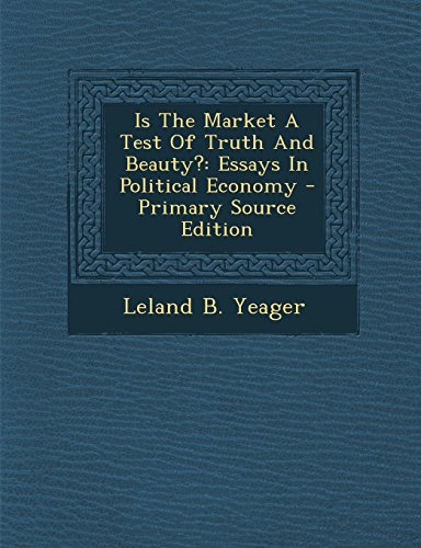 9781294730712: Is The Market A Test Of Truth And Beauty?: Essays In Political Economy