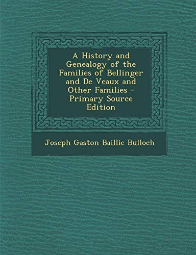 9781294731917: A History and Genealogy of the Families of Bellinger and De Veaux and Other Families