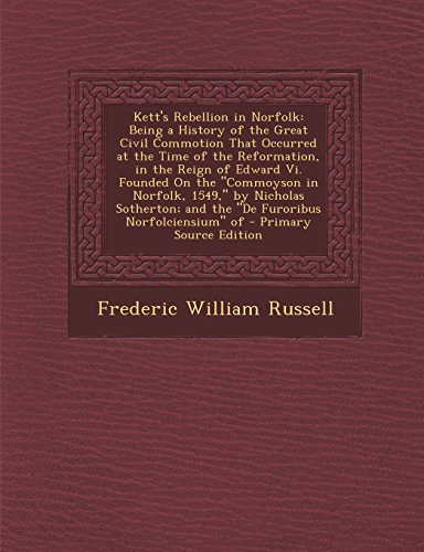9781294733218: Kett's Rebellion in Norfolk: Being a History of the Great Civil Commotion That Occurred at the Time of the Reformation, in the Reign of Edward Vi. ... and the