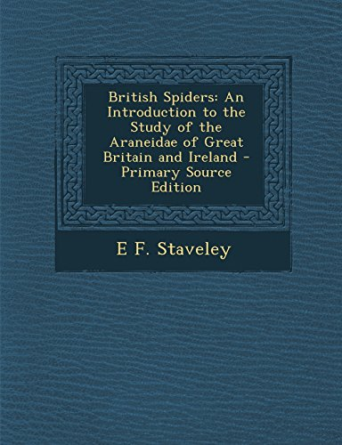 9781294734765: British Spiders: An Introduction to the Study of the Araneidae of Great Britain and Ireland - Primary Source Edition