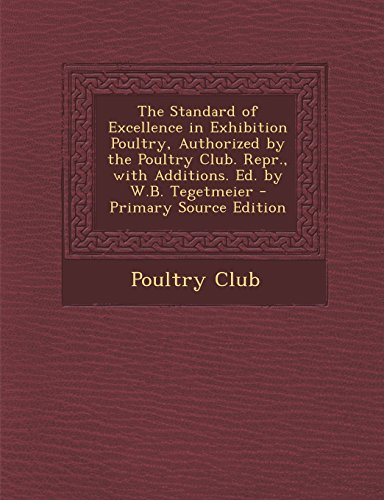 9781294735168: The Standard of Excellence in Exhibition Poultry, Authorized by the Poultry Club. Repr., with Additions. Ed. by W.B. Tegetmeier