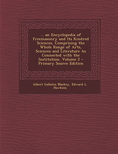 9781294736899: ... an Encyclopedia of Freemasonry and Its Kindred Sciences, Comprising the Whole Range of Arts, Sciences and Literature As Connected with the Institution, Volume 2