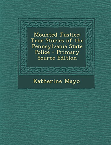 9781294738619: Mounted Justice: True Stories of the Pennsylvania State Police