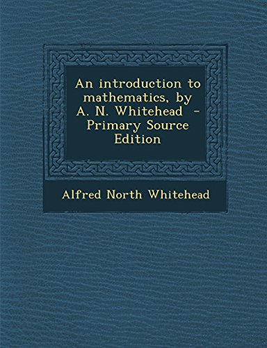 9781294741749: An introduction to mathematics, by A. N. Whitehead