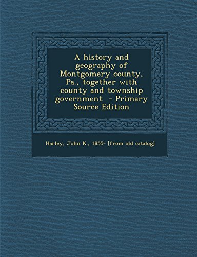 9781294743507: A history and geography of Montgomery county, Pa., together with county and township government