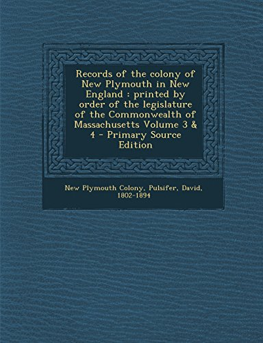 9781294743705: Records of the colony of New Plymouth in New England: printed by order of the legislature of the Commonwealth of Massachusetts Volume 3 & 4