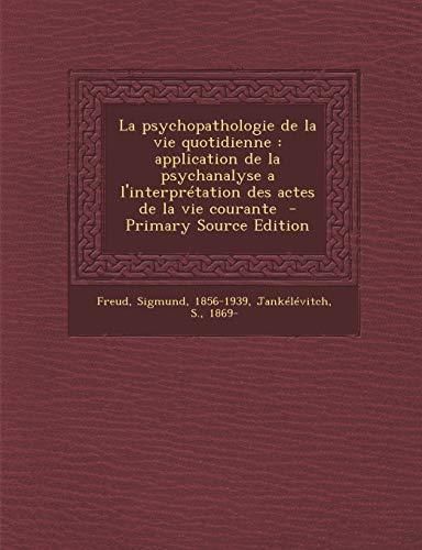 9781294743736: La Psychopathologie de La Vie Quotidienne: Application de La Psychanalyse A L'Interpretation Des Actes de La Vie Courante