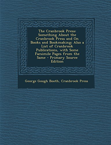 9781294744320: The Cranbrook Press: Something About the Cranbrook Press and On Books and Bookmaking; Also a List of Cranbrook Publications, with Some Facsimile Pages from the Same