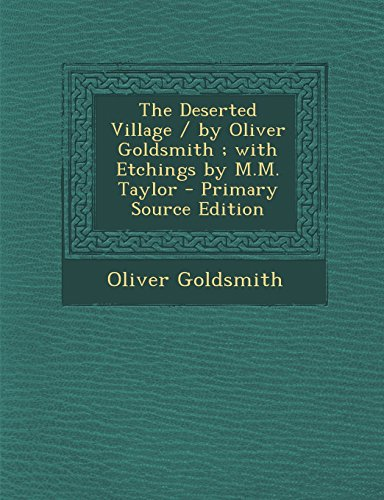 9781294744337: The Deserted Village / By Oliver Goldsmith; With Etchings by M.M. Taylor - Primary Source Edition