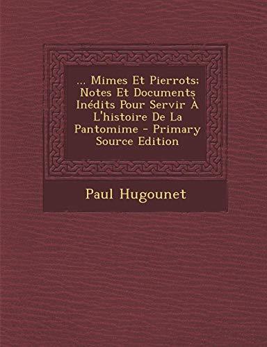 9781294746256: ... Mimes Et Pierrots; Notes Et Documents Inedits Pour Servir A L'Histoire de La Pantomime
