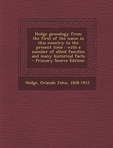 9781294747444: Hodge genealogy from the first of the name in this country to the present time: with a number of allied families and many historical facts