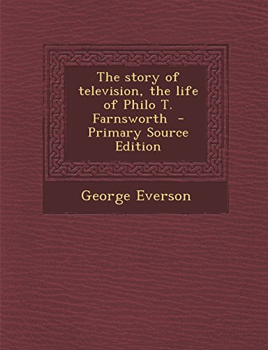 9781294749202: The story of television, the life of Philo T. Farnsworth