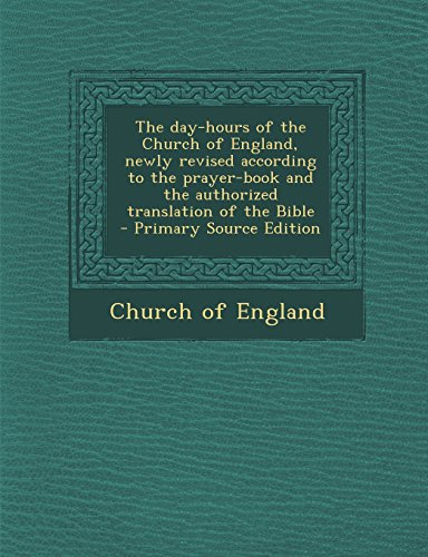 9781294750406: The Day-Hours of the Church of England, Newly Revised According to the Prayer-Book and the Authorized Translation of the Bible - Primary Source Editio