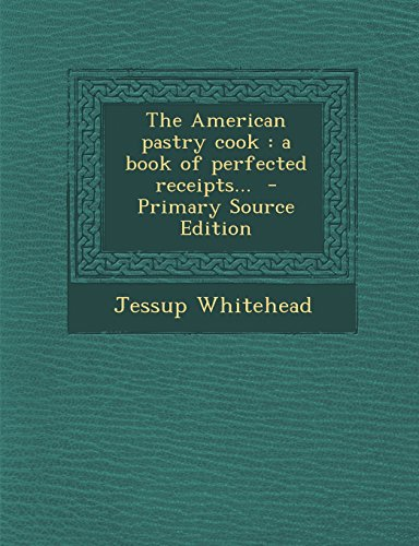 9781294751960: The American pastry cook: a book of perfected receipts...