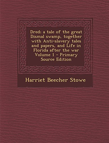 9781294752004: Dred; a tale of the great Dismal swamp, together with Anti-slavery tales and papers, and Life in Florida after the war Volume 1