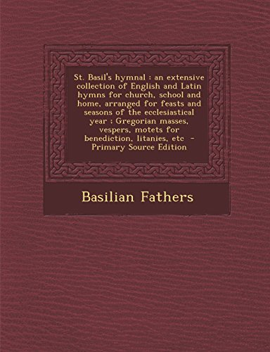 9781294752868: St. Basil's hymnal: an extensive collection of English and Latin hymns for church, school and home, arranged for feasts and seasons of the ... motets for benediction, litanies, etc