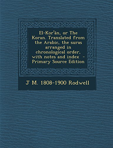 9781294753506: El-Kor'ân, or The Koran. Translated from the Arabic, the suras arranged in chronological order, with notes and index