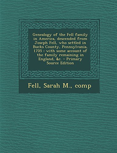 9781294756361: Genealogy of the Fell Family in America, Descended from Joseph Fell, Who Settled in Bucks County, Pennsylvania, 1705: With Some Account of the Family Remaining in England, &C.