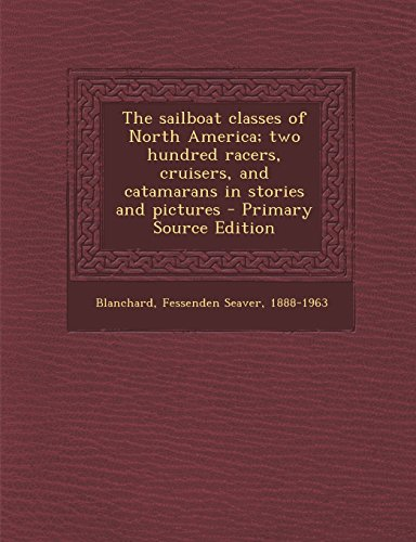 9781294756699: The sailboat classes of North America; two hundred racers, cruisers, and catamarans in stories and pictures