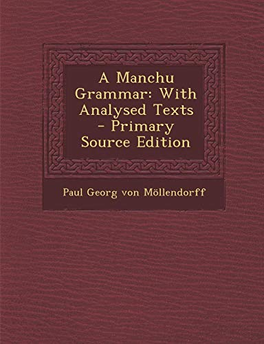 9781294756972: A Manchu Grammar: With Analysed Texts
