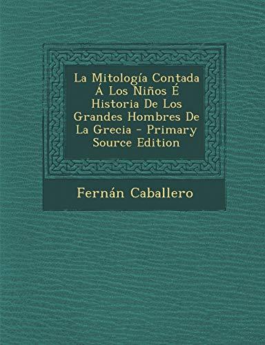 9781294758167: La Mitologia Contada a Los Ninos E Historia de Los Grandes Hombres de La Grecia - Primary Source Edition (Spanish Edition)