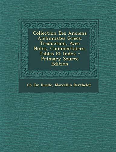 9781294758716: Collection Des Anciens Alchimistes Grecs: Traduction, Avec Notes, Commentaires, Tables Et Index