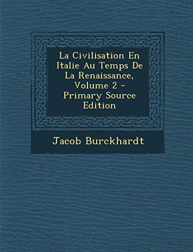 9781294759041: La Civilisation En Italie Au Temps de La Renaissance, Volume 2 - Primary Source Edition (French Edition)