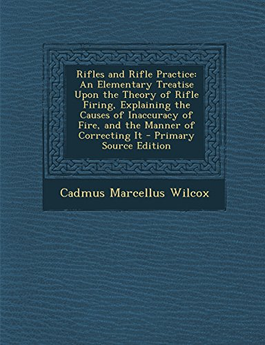 9781294759287: Rifles and Rifle Practice: An Elementary Treatise Upon the Theory of Rifle Firing, Explaining the Causes of Inaccuracy of Fire, and the Manner of Correcting It